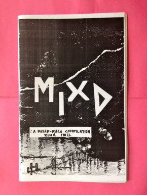 MIXD: A Mixed-Race Compilation Zine (#1) is available!